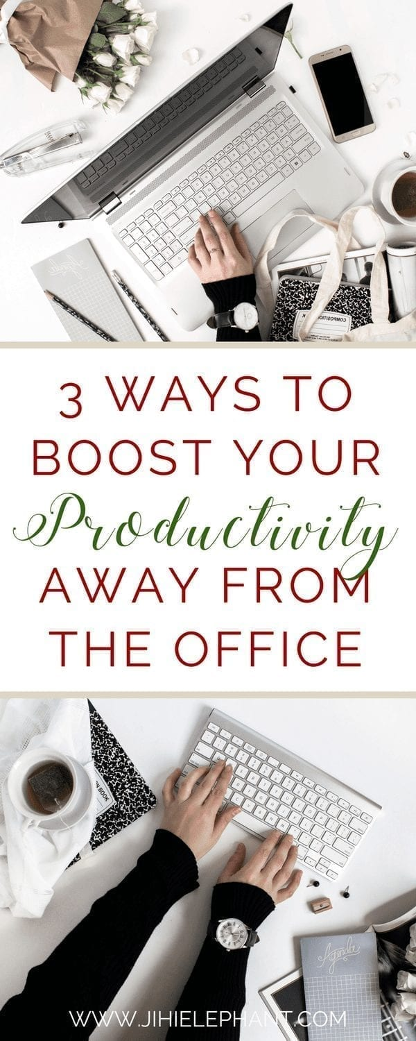 3 Ways to Boost Your Productivity Away From The Office