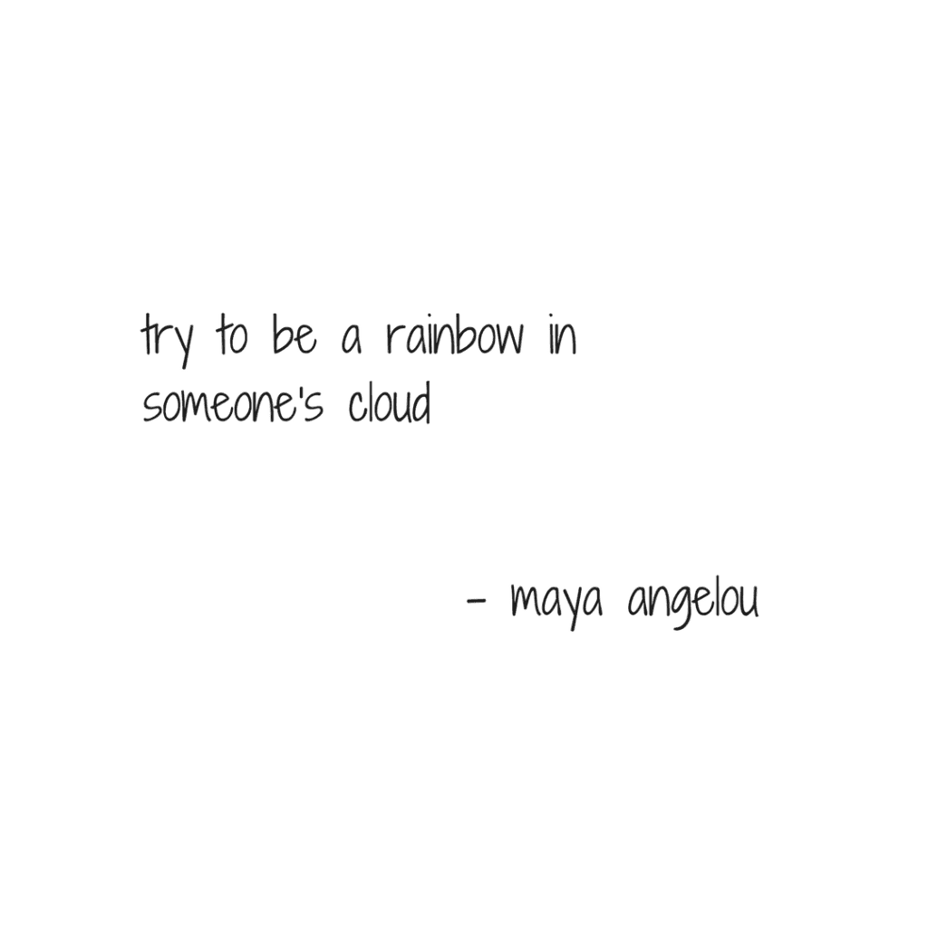 try to be a rainbow in someones storm