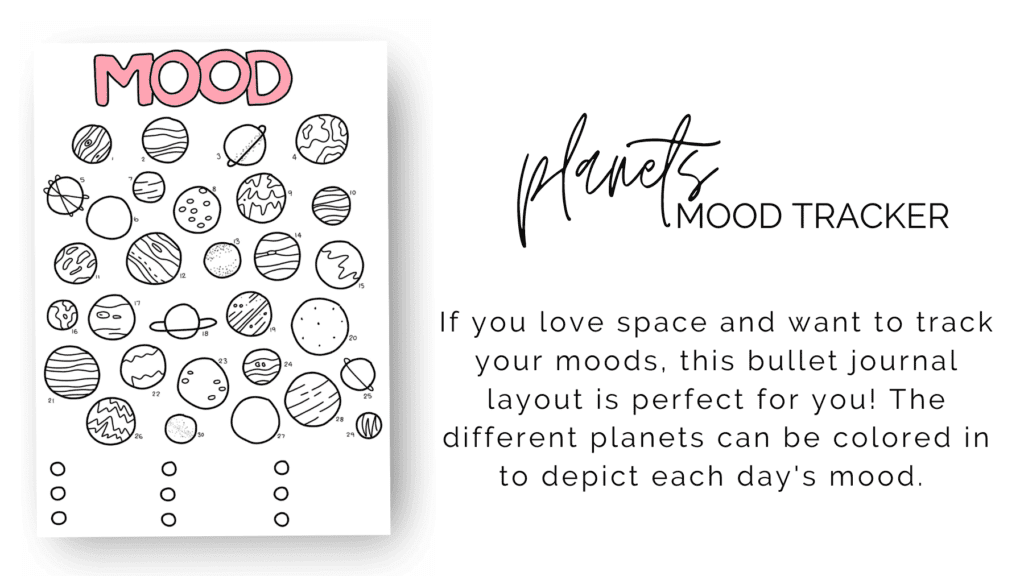 planets mood tracker banner: This space & planets mood tracker is a one-page tracker. The different planets can be colored in to depict each day's mood. The mood key is located at the bottom of the page, where there are nine different moods. If you love space and want to track your moods, this bullet journal layout is perfect for you! This printable is great for any person wishing to add some space flair to their planner.