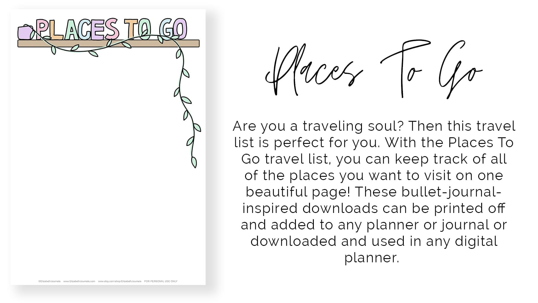 places to go banner. Are you a traveling soul? Then this travel list is perfect for you. With the Places To Go travel list, you can keep track of all of the places you want to visit on one beautiful page! These bullet-journal-inspired downloads can be printed off and added to any planner or journal or downloaded and used in any digital planner. Instantly download the PDF of these designs once you purchase the listing. You will get one download to use immediately!